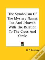 The Symbolism Of The Mystery Names Iao And Jehovah With The Relation To The Cross And Circle
