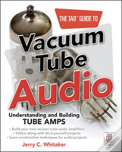 Wook.pt - The Tab Guide To Vacuum Tube Audio: Understanding And Building Tube Amps