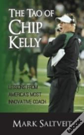 The Tao Of Chip Kelly: Lessons From America'S Most Innovative Coach