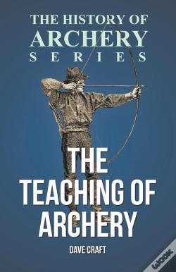 Wook.pt - The Teaching Of Archery (History Of Archery Series)