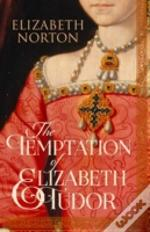 The Temptation Of Elizabeth Tudor