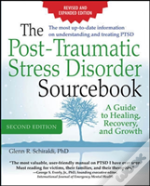The The Post-Traumatic Stress Disorder Sourcebook: A Guide To Healing, Recovery, And Growth