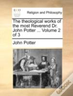 The Theological Works Of The Most Revere