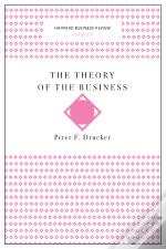 The Theory Of The Business (Harvard Business Review Classics)