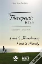 The Therapeutic Bible - 1 And 2 Thessalonians And 1 And 2 Timothy