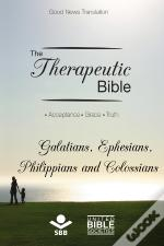 The Therapeutic Bible - Galatians, Ephesians, Philippians And Colossians