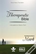 The Therapeutic Bible - The Gospel Of Mark