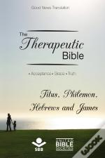 The Therapeutic Bible - Titus, Philemon, Hebrews And James