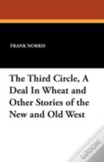 The Third Circle, A Deal In Wheat And Other Stories Of The New And Old West