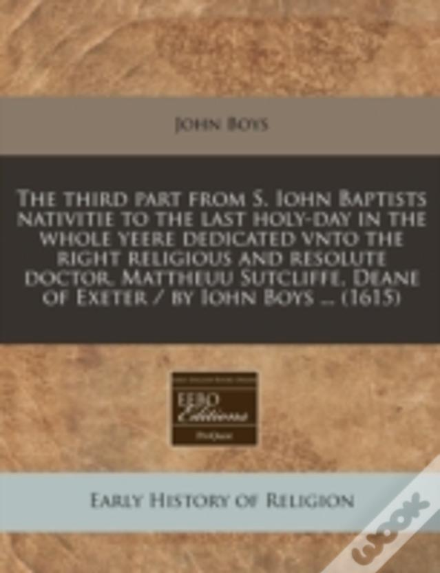 The Third Part From S. Iohn Baptists Nativitie To The Last Holy-Day In The Whole Yeere Dedicated Vnto The Right Religious And Resolute Doctor, Mattheu