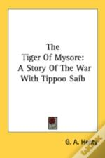 The Tiger Of Mysore: A Story Of The War