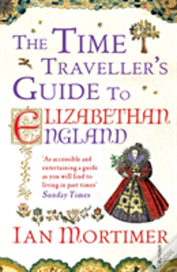 Wook.pt - The Time Traveller'S Guide To Elizabethan England