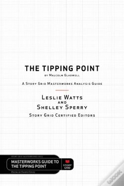Wook.pt - The Tipping Point By Malcolm Gladwell - A Story Grid Masterwork Analysis Guide