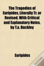 The Tragedies Of Euripides, Literally Tr