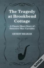The Tragedy At Brookbend Cottage (A Classic Short Story Of Detective Max Carrados)
