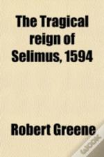 The Tragical Reign Of Selimus, 1594
