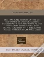 The Tragicall History Of The Life And Death Of Doctor Faustus. Printed With New Additions As It Is Now Acted. With Several New Scenes, Together With T