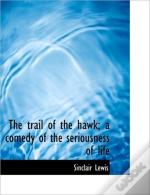 The Trail Of The Hawk; A Comedy Of The S