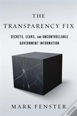 Wook.pt - The Transparency Fix: Secrets, Leaks, And Uncontrollable Government Information
