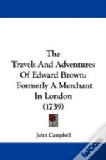 The Travels And Adventures Of Edward Bro