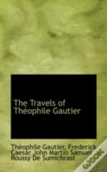 The Travels Of Théophile Gautier