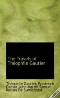 Wook.pt - The Travels Of Théophile Gautier