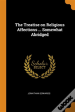 The Treatise On Religious Affections ... Somewhat Abridged