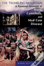 The Trembling Mountain Account Of Kuru, Cannibals, And Mad Cow Disease