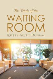 The Trials Of The Waiting Room