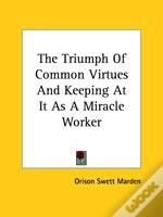 The Triumph Of Common Virtues And Keeping At It As A Miracle Worker