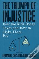 The Triumph Of Injustice - How The Rich Dodge Taxes And How To Make Them Pay