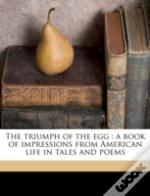 The Triumph Of The Egg : A Book Of Impre