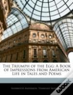The Triumph Of The Egg: A Book Of Impres