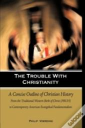 The Trouble With Christianity: A Concise