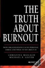 The Truth About Burnout: How Organizations Cause Personal Stess And What To Do About It