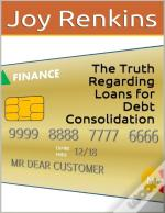 The Truth Regarding Loans For Debt Consolidation