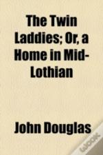 The Twin Laddies, Or, A Home In Mid-Loth
