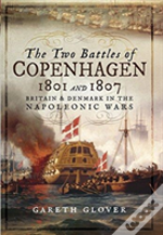 The Two Battles Of Copenhagen 1801 And 1807