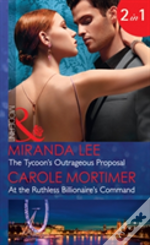 The Tycoon'S Outrageous Proposal: The Tycoon'S Outrageous Proposal (Marrying A Tycoon, Book 2) / At The Ruthless Billionaire'S Command (Mills & Boon Modern) (Marrying A Tycoon, Book 2)