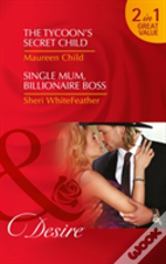 The Tycoon'S Secret Child: The Tycoon'S Secret Child / Single Mum, Billionaire Boss (Texas Cattleman'S Club: Blackmail, Book 1)