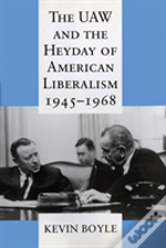 The Uaw And The Heydey Of American Liberalism, 1945-1968