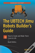 The Ubtech Jimu Robots Builder'S Guide
