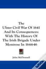 The Ulster Civil War Of 1641 And Its Con