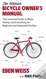 The Ultimate Bicycle Owner'S Manual