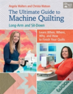 The Ultimate Guide To Machine Quilting : Long-Arm And Sit-Down--Learn When, Where, Why, And How To Finish Your Quilts