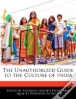 The Unauthorized Guide To The Culture Of India