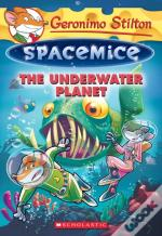 The Underwater Planet (Geronimo Stilton Spacemice #6)