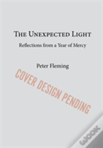 The Unexpected Light: Reflections From A Year Of Mercy