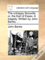 The Unhappy Favourite; Or, The Earl Of E