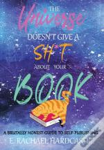 The Universe Doesn'T Give A Sh*T About Your Book